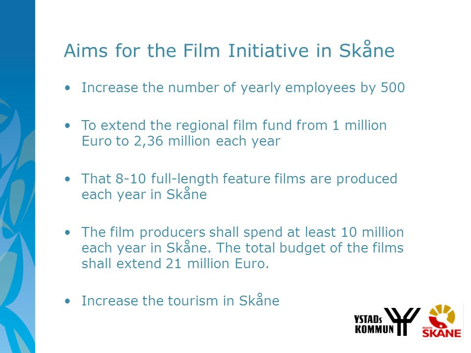 Aims for the Film Initiative in Skåne Increase the number of yearly employees by 500 To extend the regional film fund from 1 million Euro to 2,36 mill