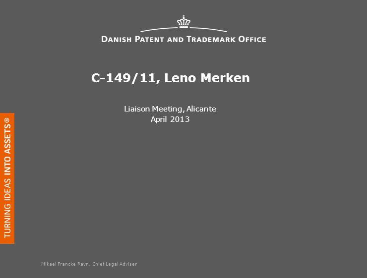 C-149/11, Leno Merken Liaison Meeting, Alicante April 2013 Mikael Francke Ravn, Chief Legal Adviser