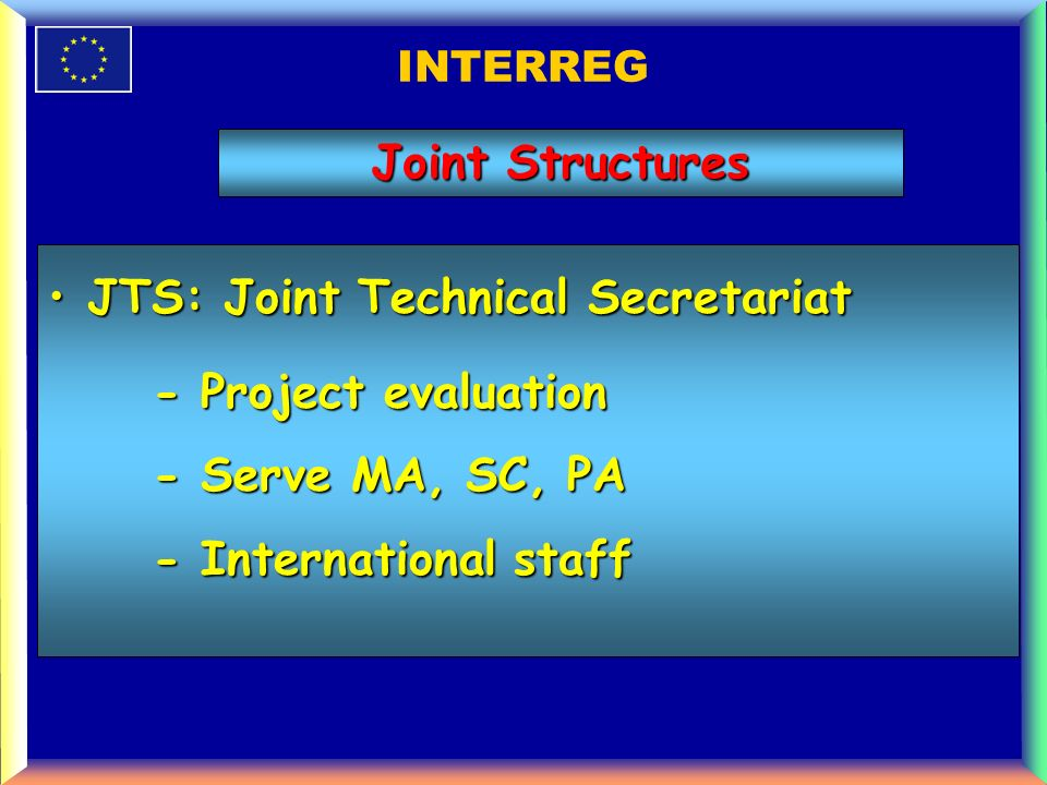 INTERREG JTS: Joint Technical SecretariatJTS: Joint Technical Secretariat - Project evaluation - Serve MA, SC, PA - International staff Joint Structures