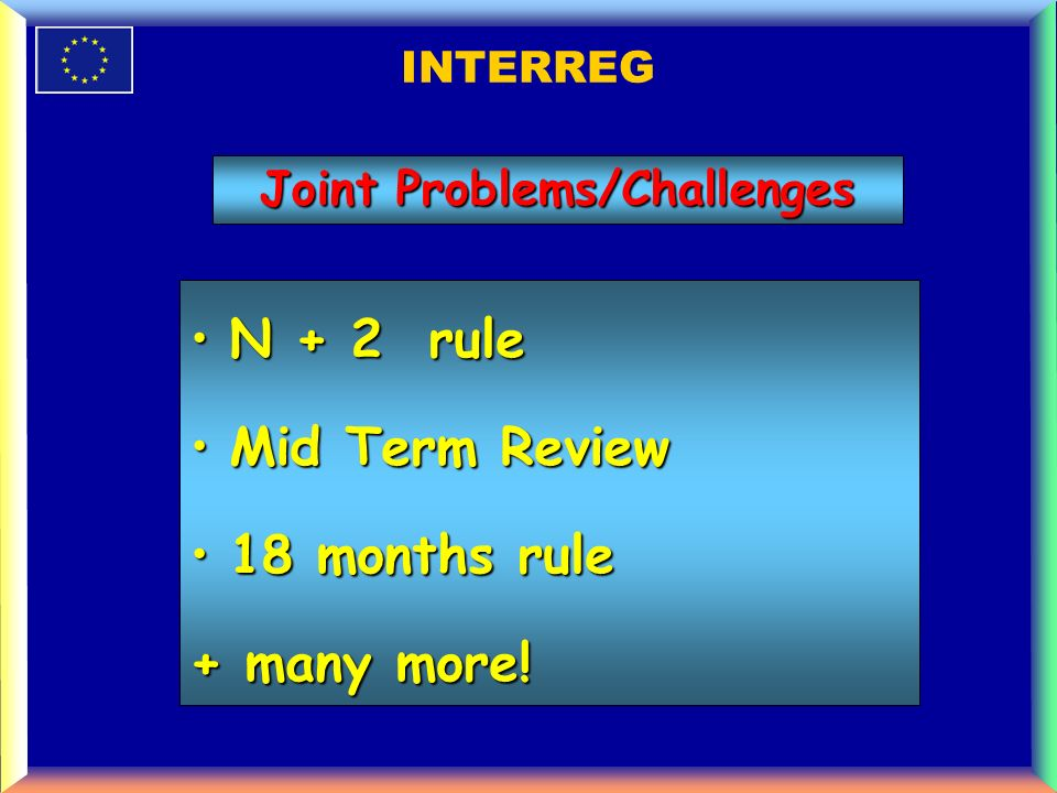 INTERREG N + 2 ruleN + 2 rule Mid Term ReviewMid Term Review 18 months rule18 months rule + many more.