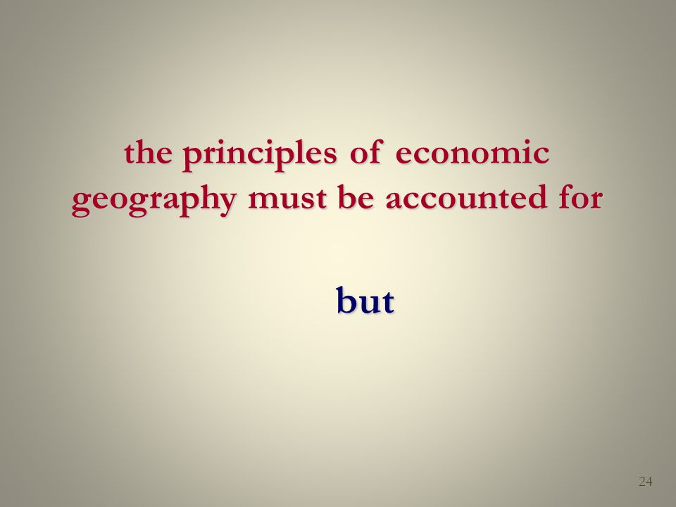 the principles of economic geography must be accounted for but 24