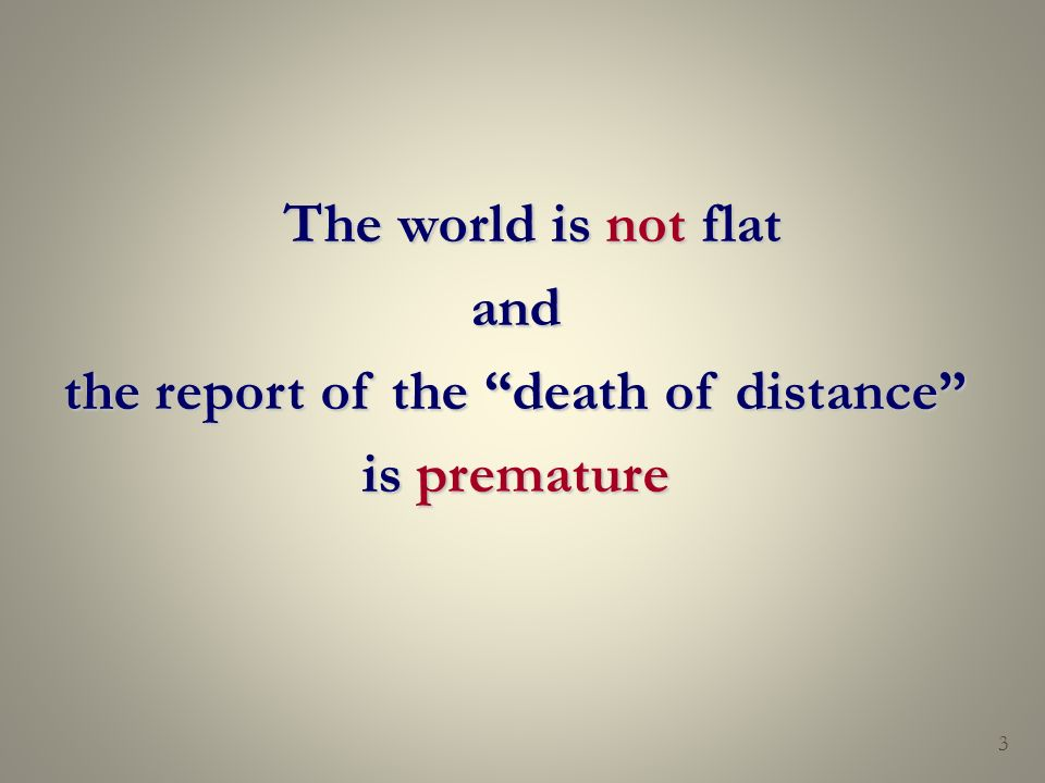 The world is not flat and the report of the death of distance is premature 3