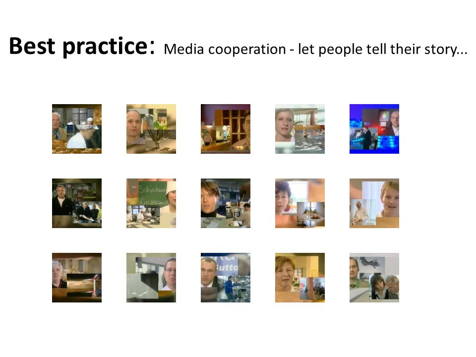 Best practice : Media cooperation - let people tell their story...