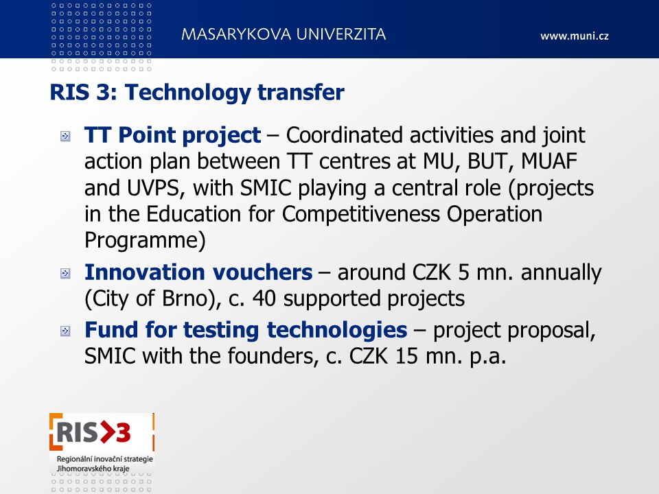RIS 3: Technology transfer TT Point project – Coordinated activities and joint action plan between TT centres at MU, BUT, MUAF and UVPS, with SMIC pla