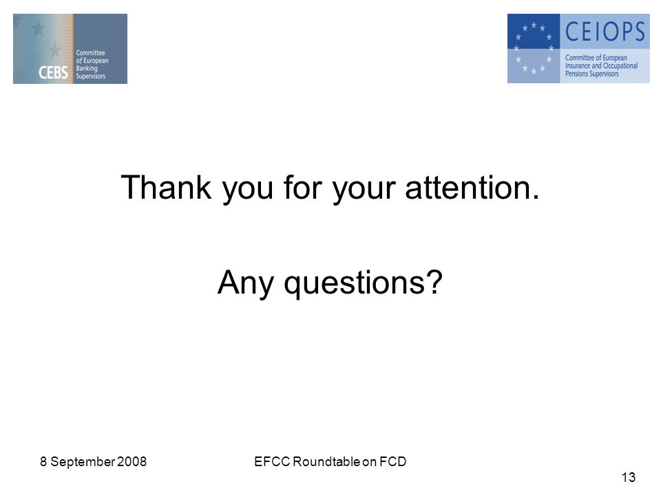 8 September 2008EFCC Roundtable on FCD 13 Thank you for your attention. Any questions?