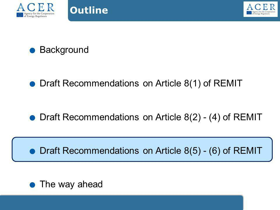 Outline. Background. Draft Recommendations on Article 8(1) of REMIT.