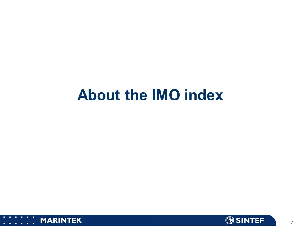 MARINTEK 7 About the IMO index