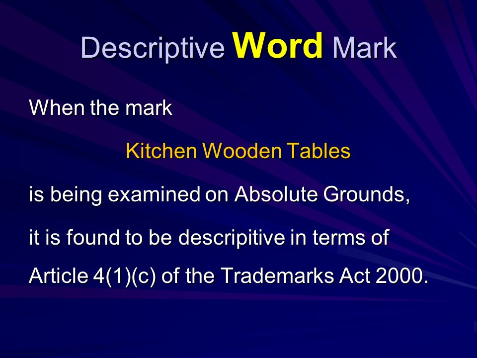Descriptive Word Mark When the mark Kitchen Wooden Tables is being examined on Absolute Grounds, it is found to be descripitive in terms of Article 4(1)(c) of the Trademarks Act 2000.