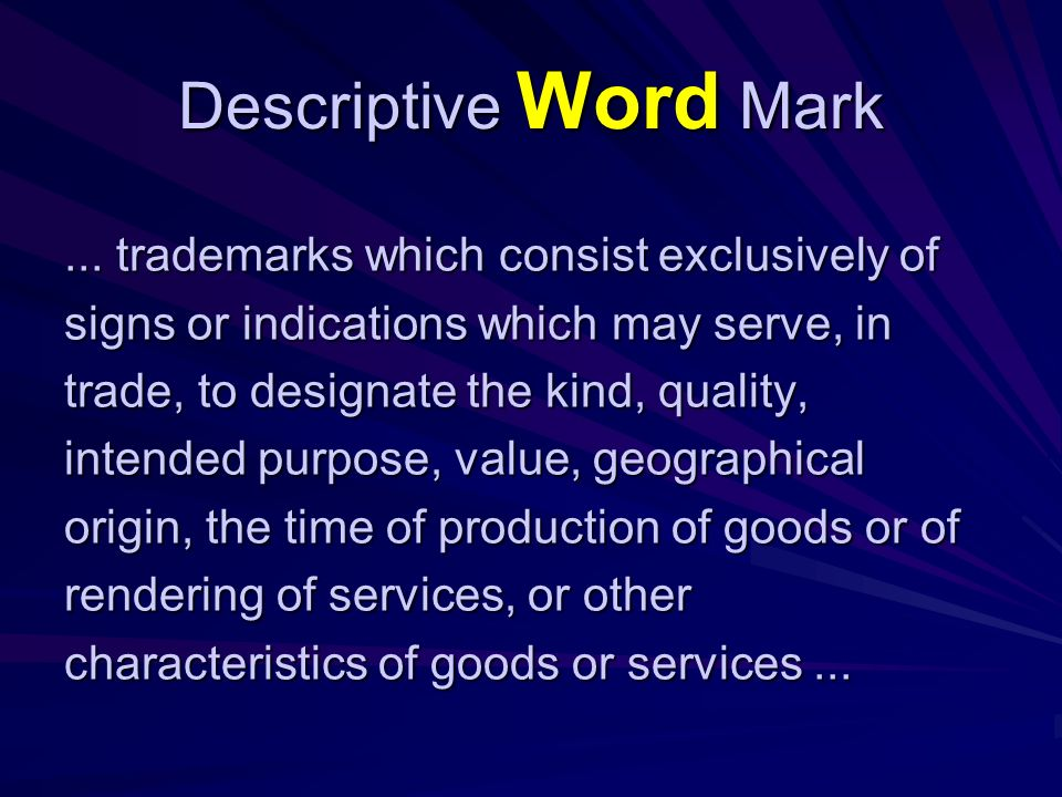 Descriptive Word Mark trademarks which consist exclusively of signs or indications which may serve, in trade, to designate: the kind...