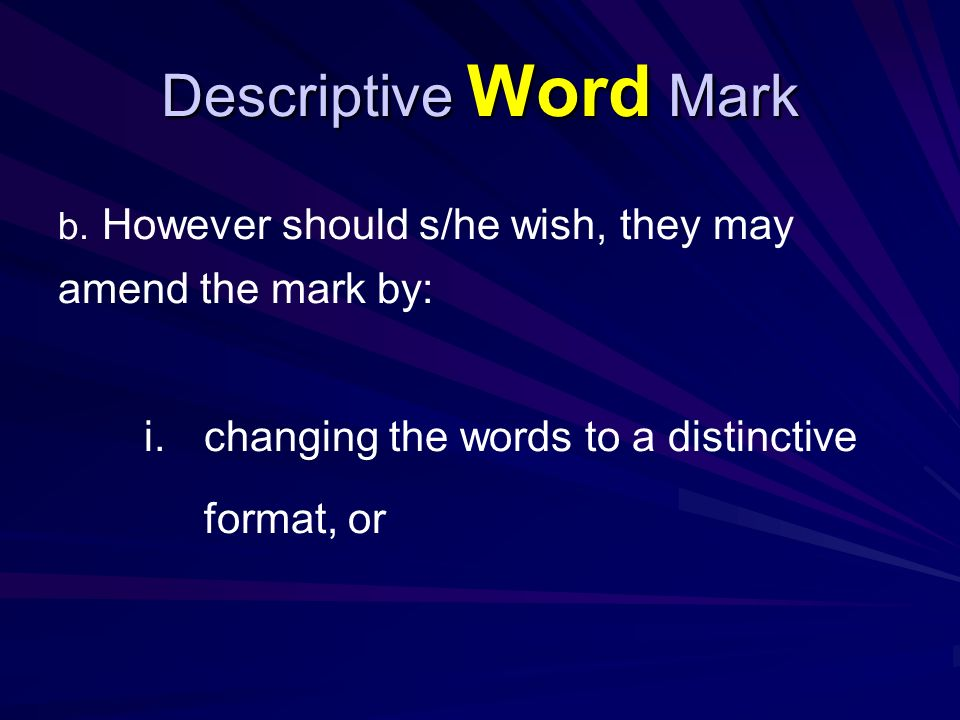 Descriptive Word Mark If the amended mark passes the Absolute and Relative grounds examination, then the Notification of Registration with the relevant condition as indicated earlier is issued.