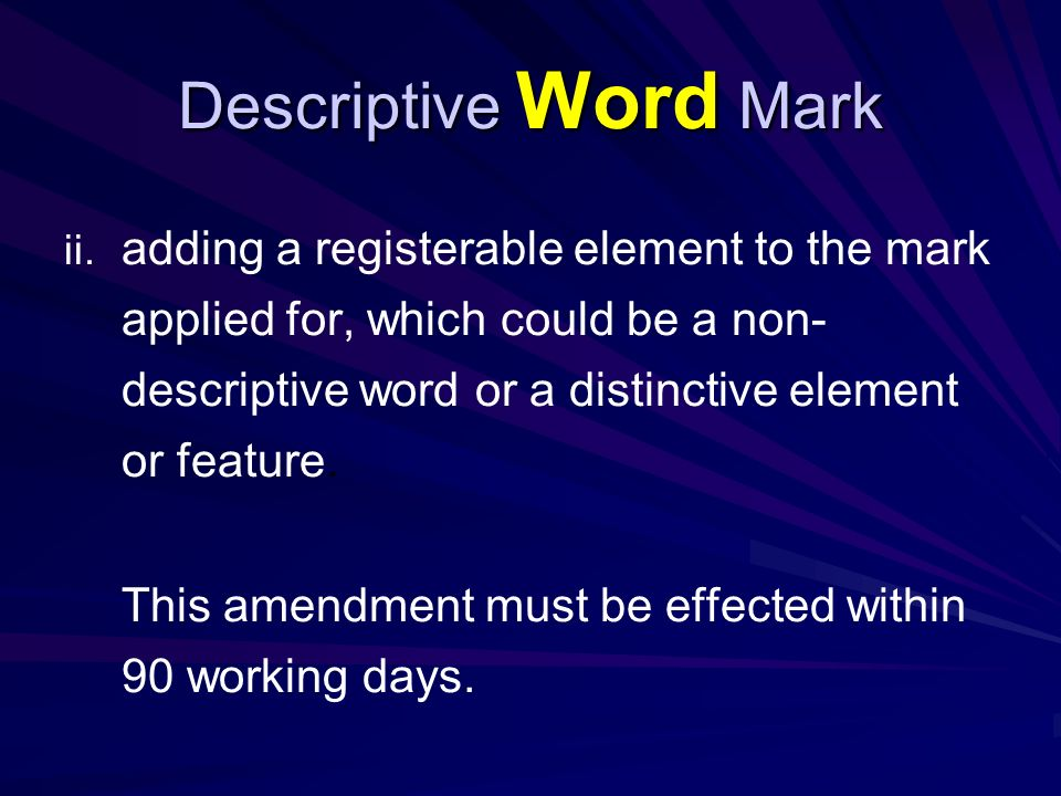 Descriptive Word Mark It should be noted that the Trademark Act 2000, Article 13 (2) states that: The Comptroller may disclaim any right to the exclusive use of any specified element of the trademark.