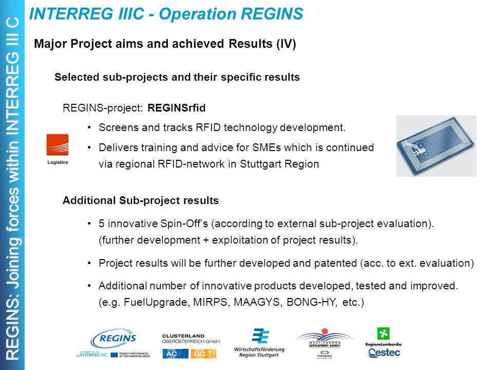 REGINS: Joining forces within INTERREG III C INTERREG IIIC - Operation REGINS Major Project aims and achieved Results (IV) Selected sub-projects and their specific results REGINS-project: REGINSrfid Screens and tracks RFID technology development.