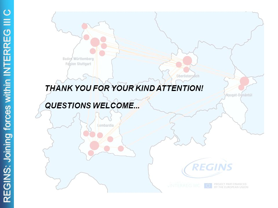 REGINS: Joining forces within INTERREG III C THANK YOU FOR YOUR KIND ATTENTION! QUESTIONS WELCOME...