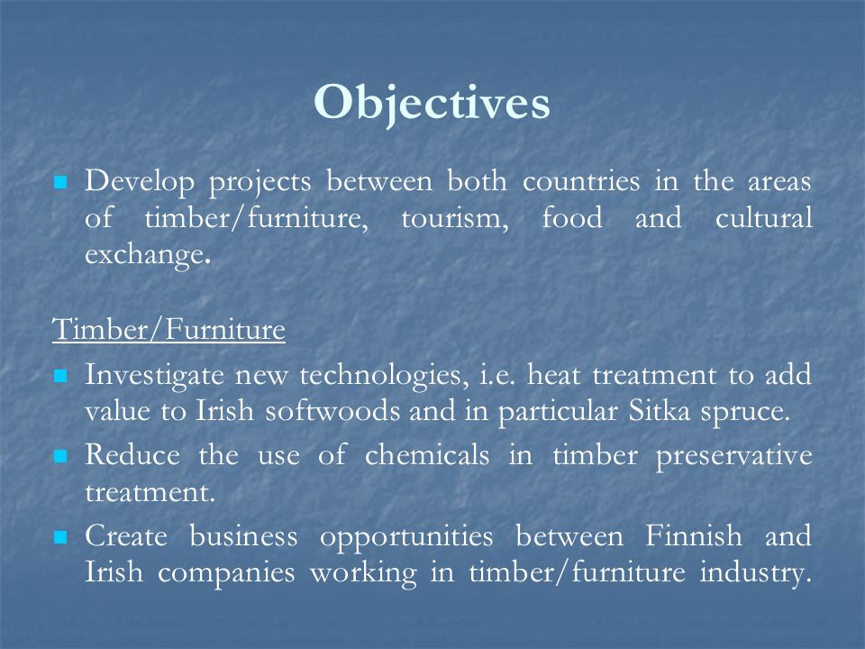 Objectives Develop projects between both countries in the areas of timber/furniture, tourism, food and cultural exchange.