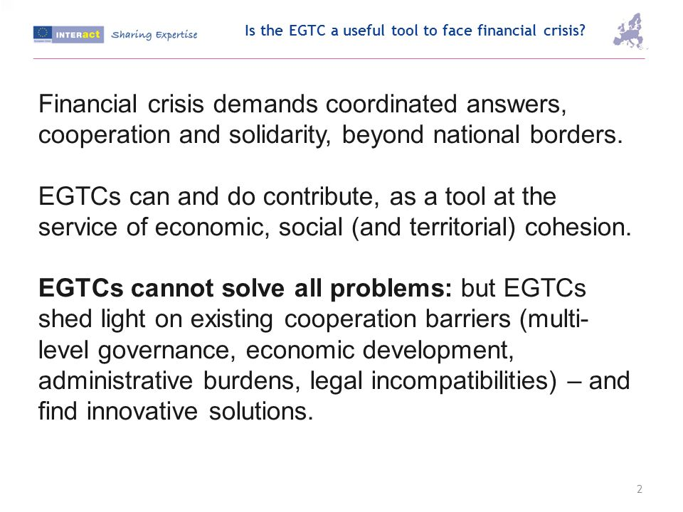 Is the EGTC a useful tool to face financial crisis? Financial crisis demands coordinated answers, cooperation and solidarity, beyond national borders.