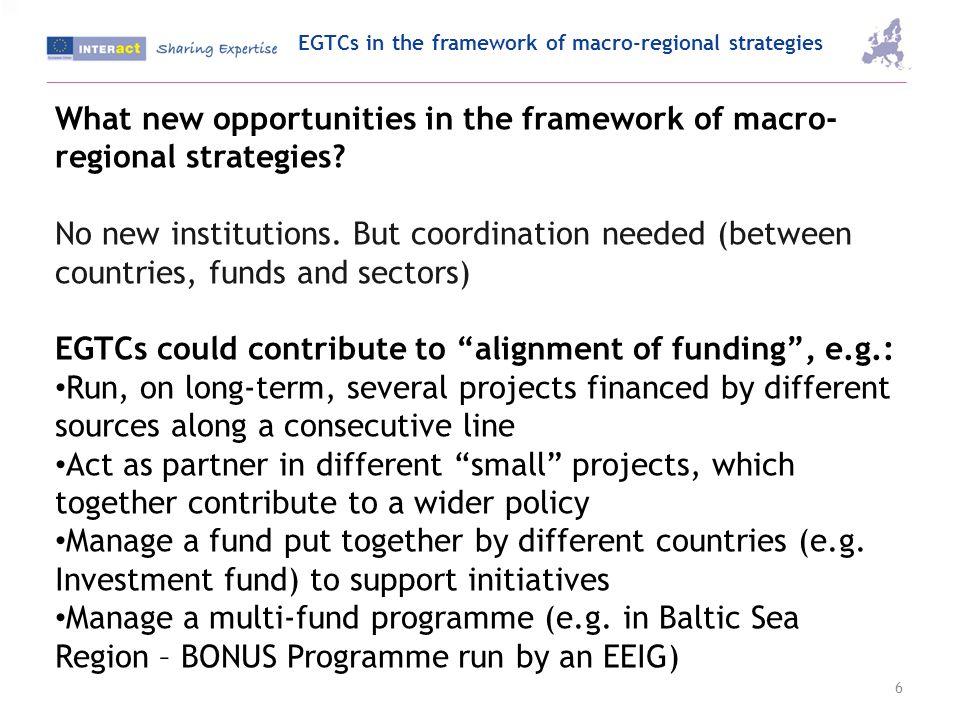 EGTCs in the framework of macro-regional strategies 6 What new opportunities in the framework of macro- regional strategies? No new institutions. But