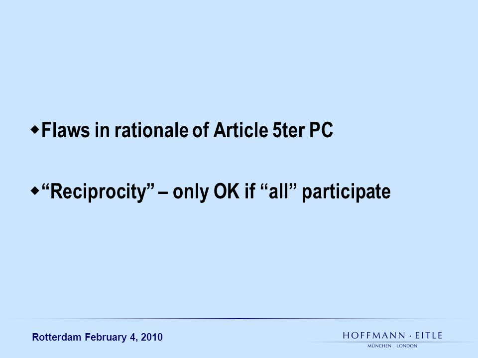 Rotterdam February 4, 2010 Flaws in rationale of Article 5ter PC Reciprocity – only OK if all participate