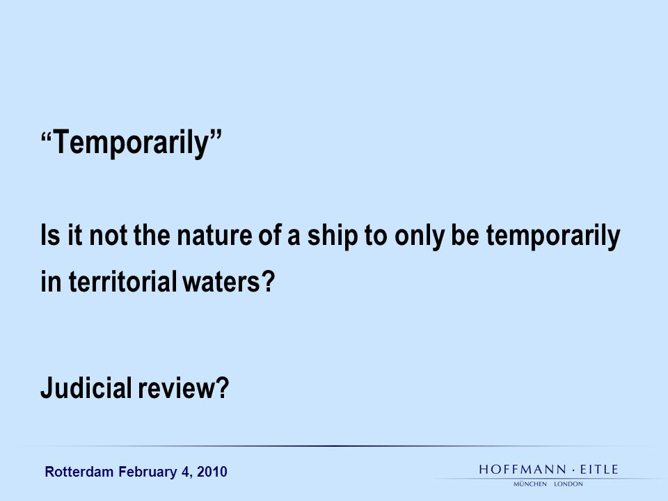 Rotterdam February 4, 2010 Temporarily Is it not the nature of a ship to only be temporarily in territorial waters? Judicial review?