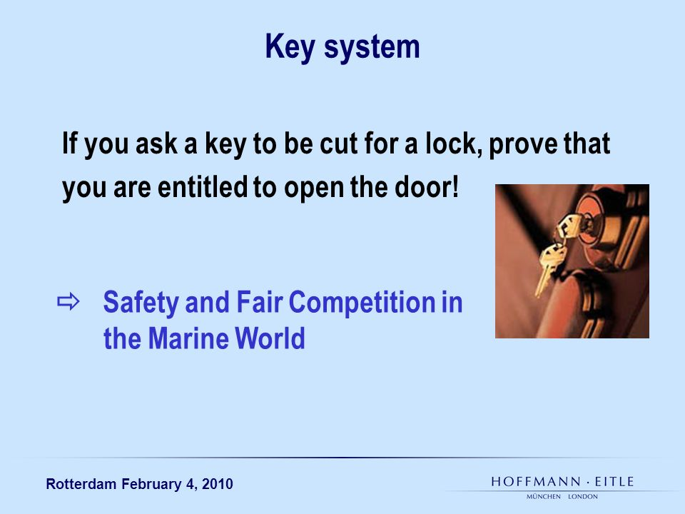 Rotterdam February 4, 2010 Key system If you ask a key to be cut for a lock, prove that you are entitled to open the door! Safety and Fair Competition