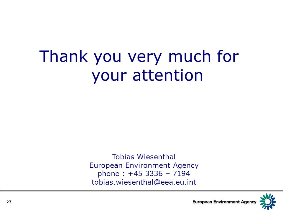 27 Tobias Wiesenthal European Environment Agency phone : +45 3336 – 7194 tobias.wiesenthal@eea.eu.int Thank you very much for your attention