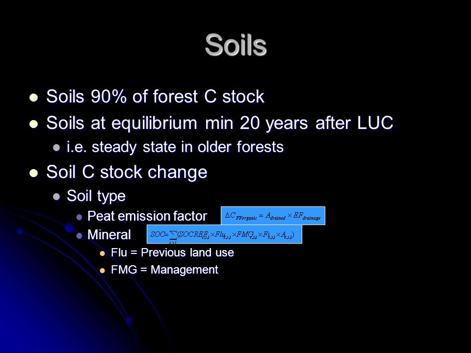 Soils Soils 90% of forest C stock Soils 90% of forest C stock Soils at equilibrium min 20 years after LUC Soils at equilibrium min 20 years after LUC i.e.