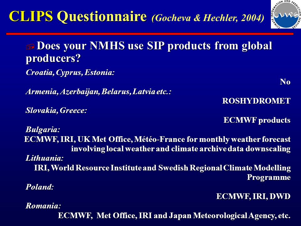 CLIPS Questionnaire ( CLIPS Questionnaire (Gocheva & Hechler, 2004) Does your NMHS use SIP products from global producers.