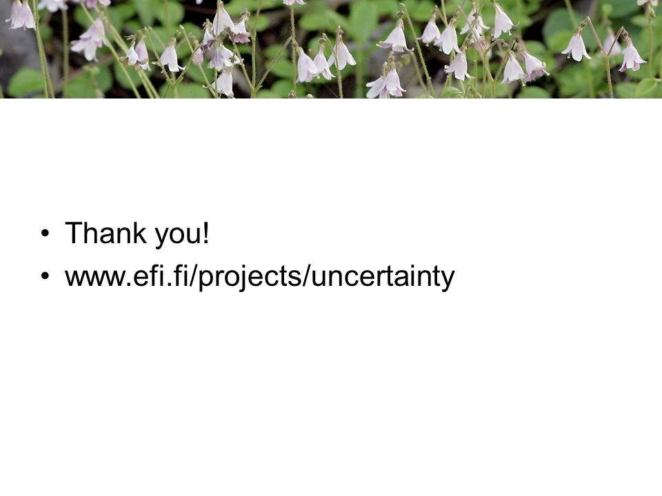 Thank you! www.efi.fi/projects/uncertainty