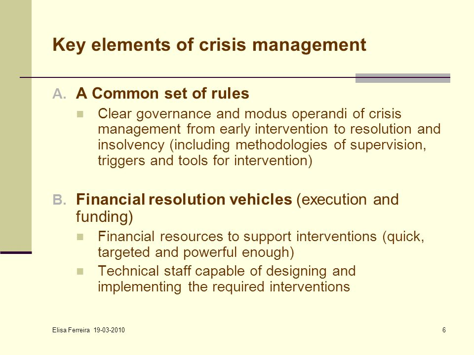 Elisa Ferreira 19-03-2010 6 Key elements of crisis management A.
