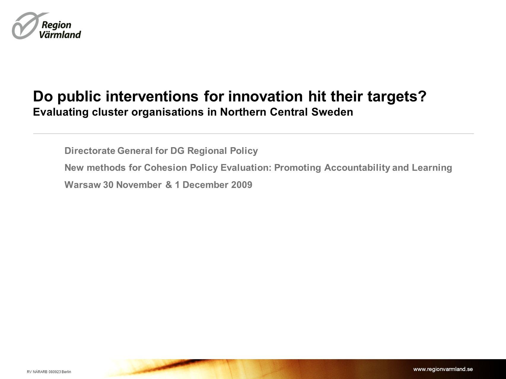 www.regionvarmland.se Do public interventions for innovation hit their targets? Evaluating cluster organisations in Northern Central Sweden Directorat