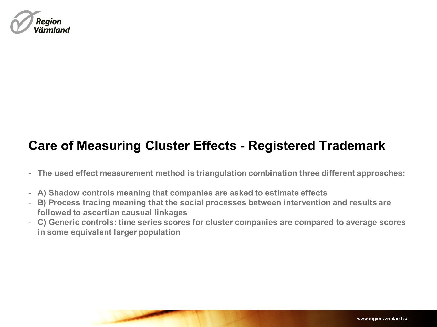 www.regionvarmland.se Care of Measuring Cluster Effects - Registered Trademark -The used effect measurement method is triangulation combination three
