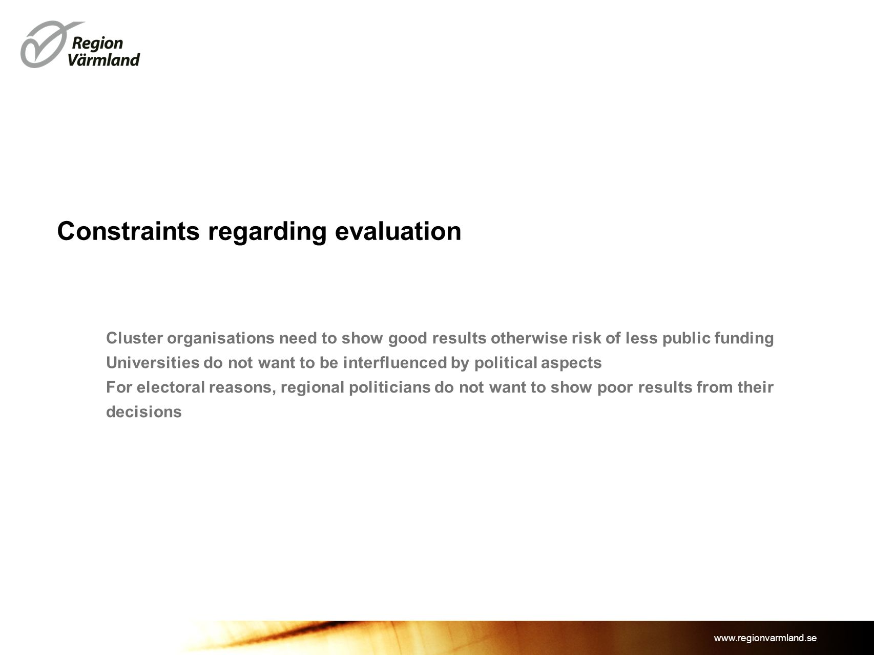 www.regionvarmland.se Constraints regarding evaluation Cluster organisations need to show good results otherwise risk of less public funding Universit