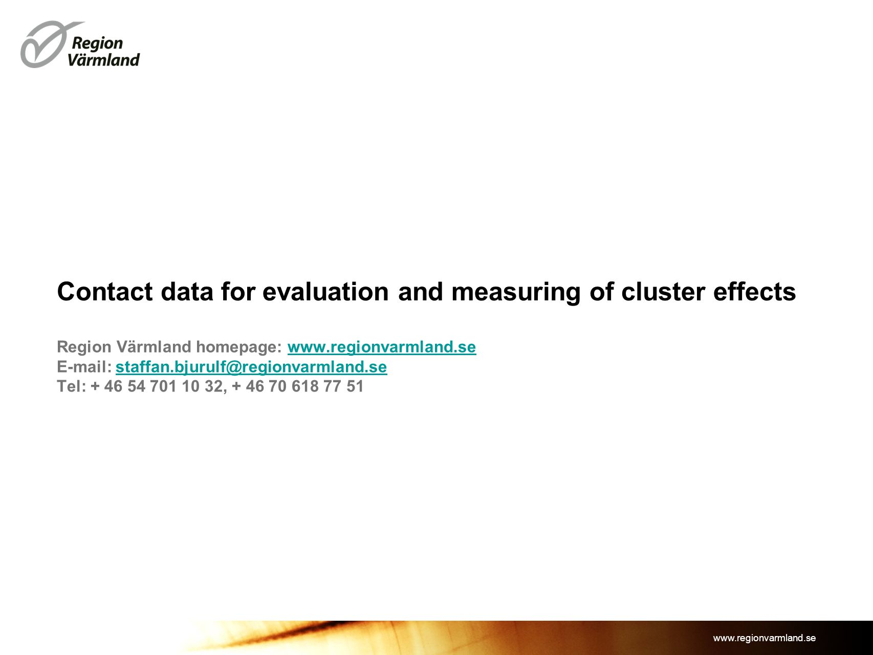 www.regionvarmland.se Contact data for evaluation and measuring of cluster effects Region Värmland homepage: www.regionvarmland.sewww.regionvarmland.s