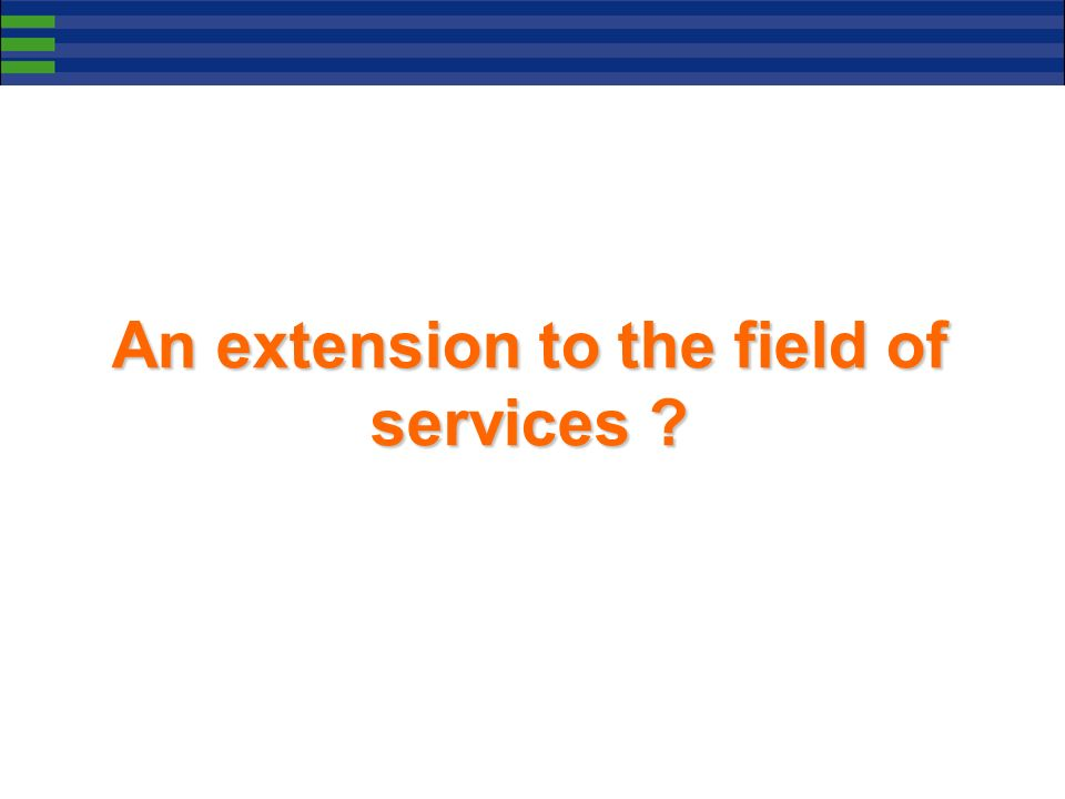An extension to the field of services ?