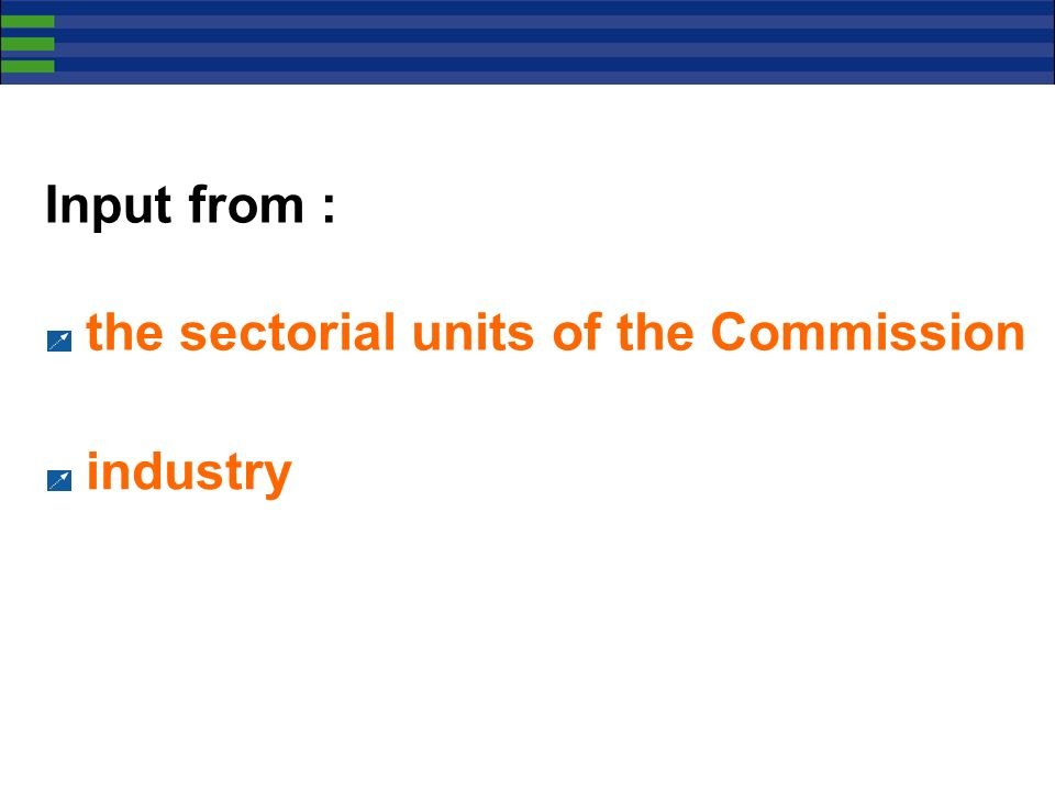 Input from : the sectorial units of the Commission industry