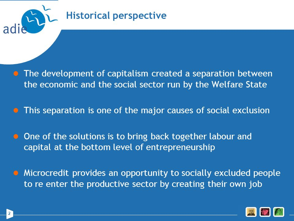 2 Historical perspective The development of capitalism created a separation between the economic and the social sector run by the Welfare State This s