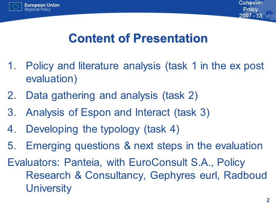 2 Cohesion Policy 2007 - 13 Content of Presentation 1.Policy and literature analysis (task 1 in the ex post evaluation) 2.Data gathering and analysis