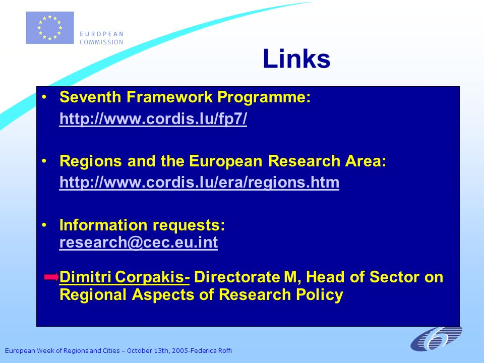 European Week of Regions and Cities – October 13th, 2005-Federica Roffi Links Seventh Framework Programme: http://www.cordis.lu/fp7/ Regions and the E