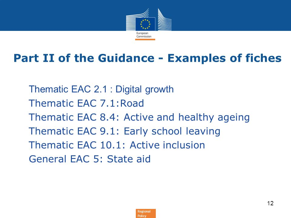 Regional Policy Part II of the Guidance - Examples of fiches Thematic EAC 2.1 : Digital growth Thematic EAC 7.1:Road Thematic EAC 8.4: Active and healthy ageing Thematic EAC 9.1: Early school leaving Thematic EAC 10.1: Active inclusion General EAC 5: State aid 12