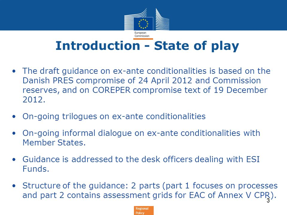 Regional Policy Introduction - State of play The draft guidance on ex-ante conditionalities is based on the Danish PRES compromise of 24 April 2012 and Commission reserves, and on COREPER compromise text of 19 December 2012.