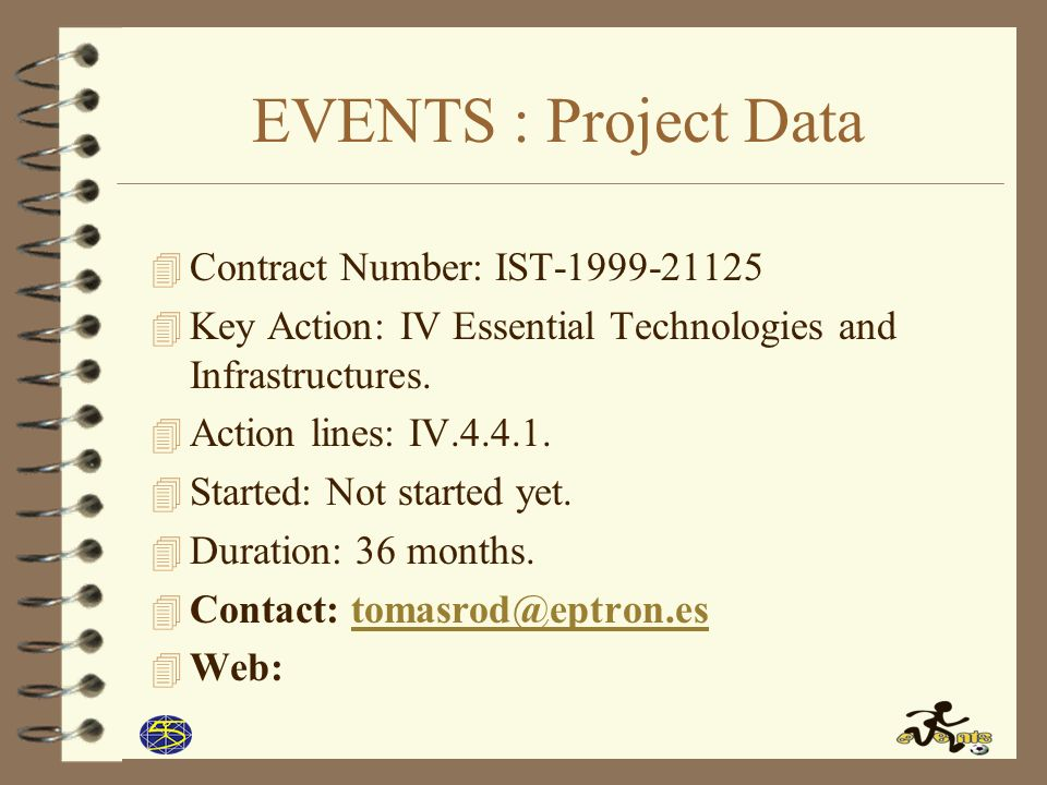 EVENTS : Project Data 4 Contract Number: IST-1999-21125 4 Key Action: IV Essential Technologies and Infrastructures.