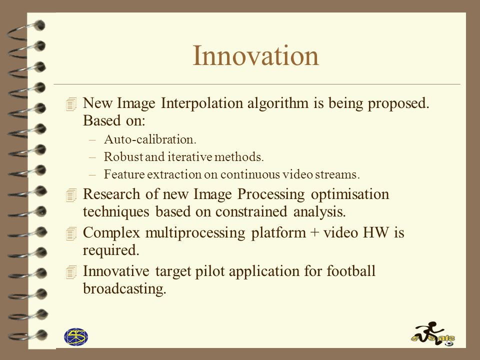 Innovation 4 New Image Interpolation algorithm is being proposed.