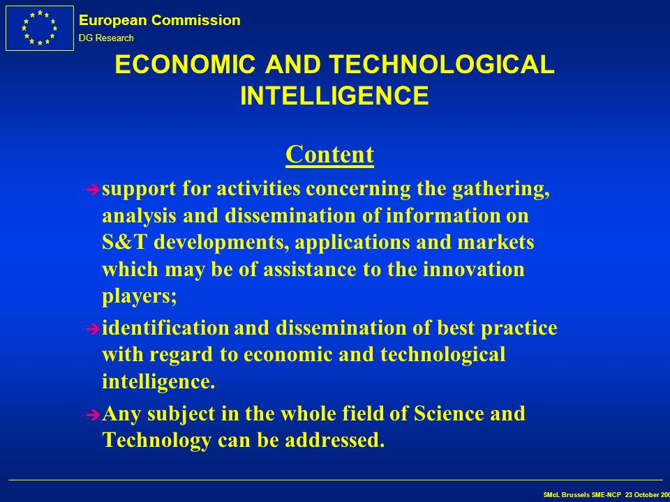 European Commission DG Research SMcL Brussels SME-NCP 23 October 2002 ECONOMIC AND TECHNOLOGICAL INTELLIGENCE Content l A Specific Support Action sche