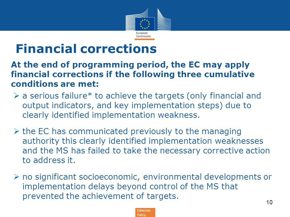 Cohesion Policy Financial corrections At the end of programming period, the EC may apply financial corrections if the following three cumulative condi