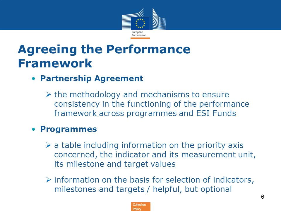 Cohesion Policy Agreeing the Performance Framework Partnership Agreement the methodology and mechanisms to ensure consistency in the functioning of th