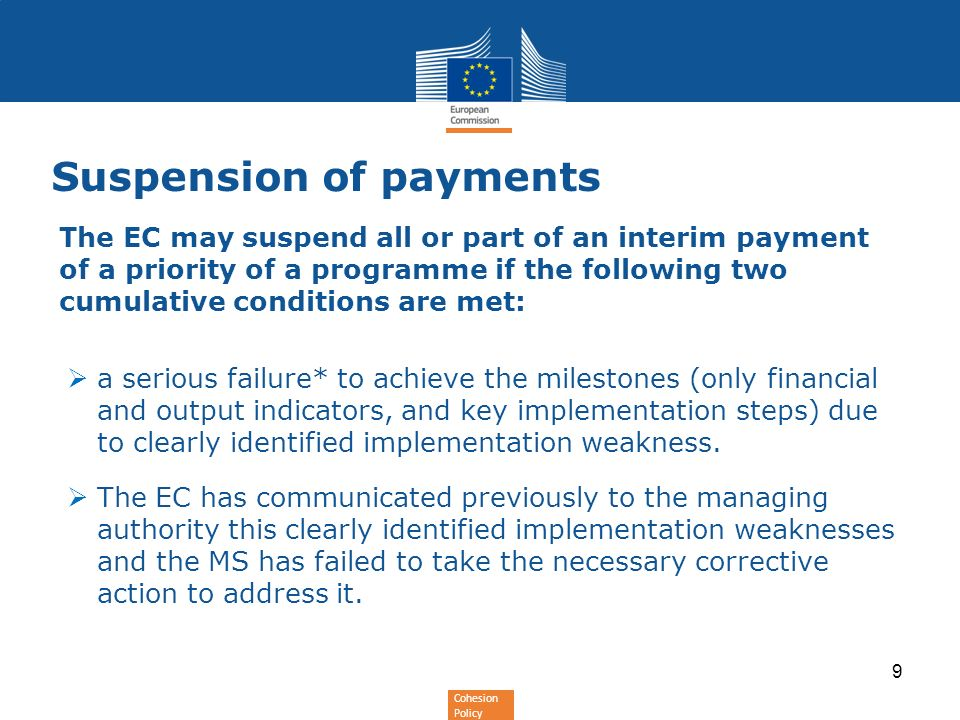 Cohesion Policy Suspension of payments The EC may suspend all or part of an interim payment of a priority of a programme if the following two cumulati