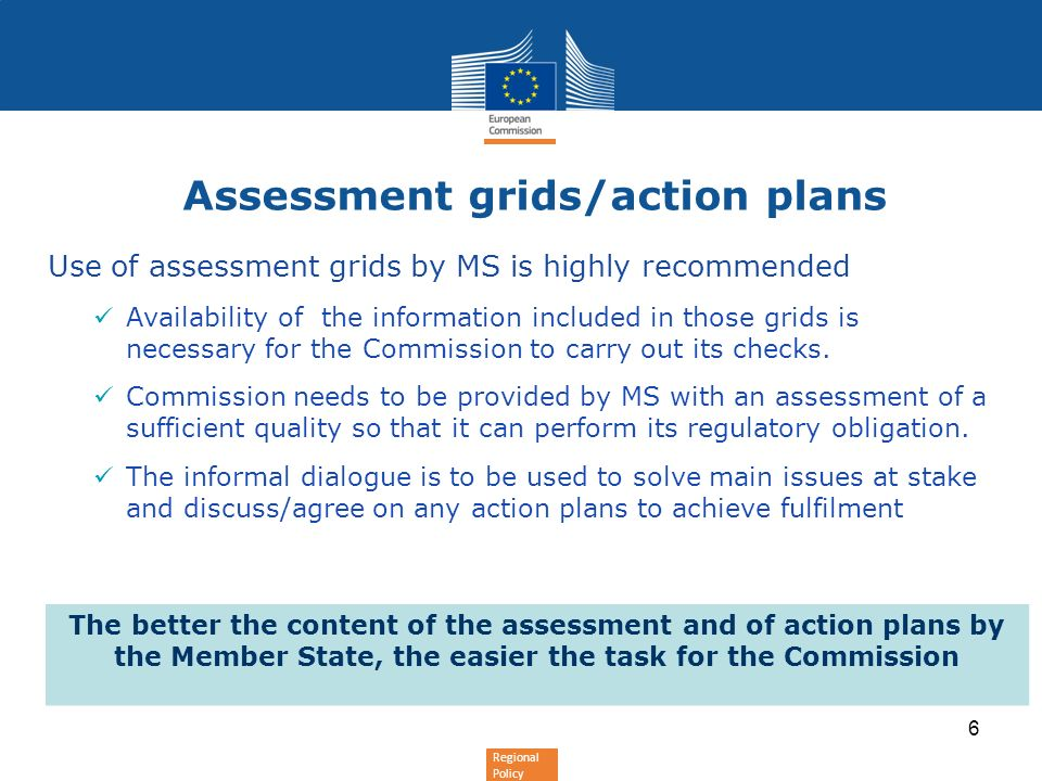 Regional Policy Assessment grids/action plans Use of assessment grids by MS is highly recommended Availability of the information included in those grids is necessary for the Commission to carry out its checks.