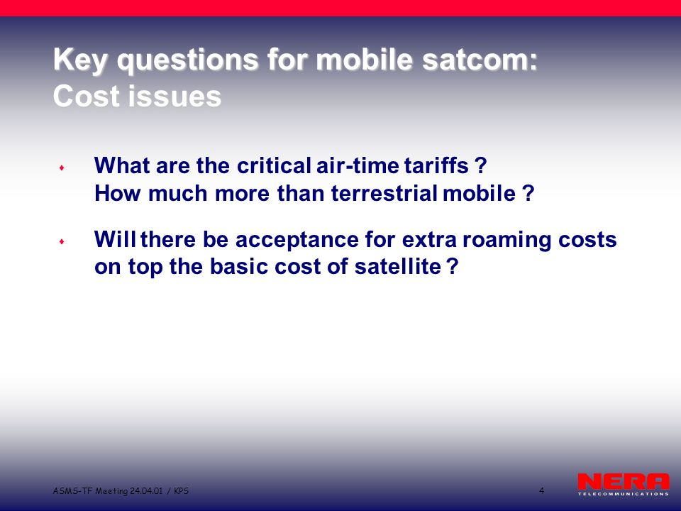 5ASMS-TF Meeting 24.04.01 / KPS Key questions for mobile satcom: Rollout, timeframe and risks s When will T-UMTS be debugged and ready for widespread use .