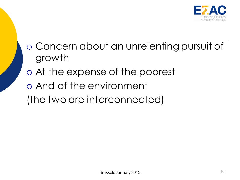 Concern about an unrelenting pursuit of growth At the expense of the poorest And of the environment (the two are interconnected) 16 Brussels January 2013
