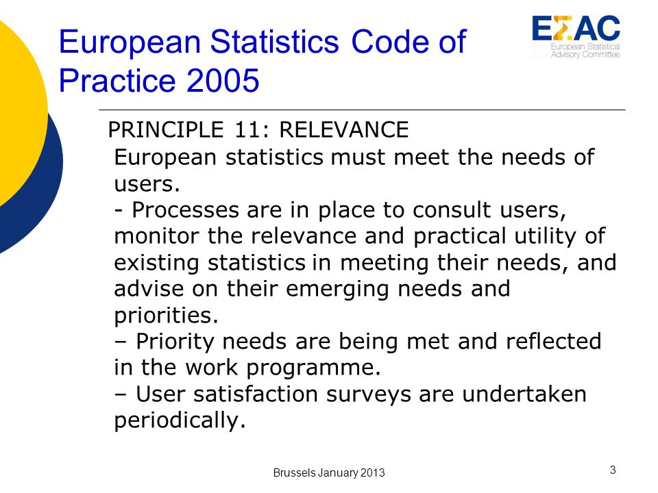 European Statistics Code of Practice 2005 PRINCIPLE 11: RELEVANCE European statistics must meet the needs of users.