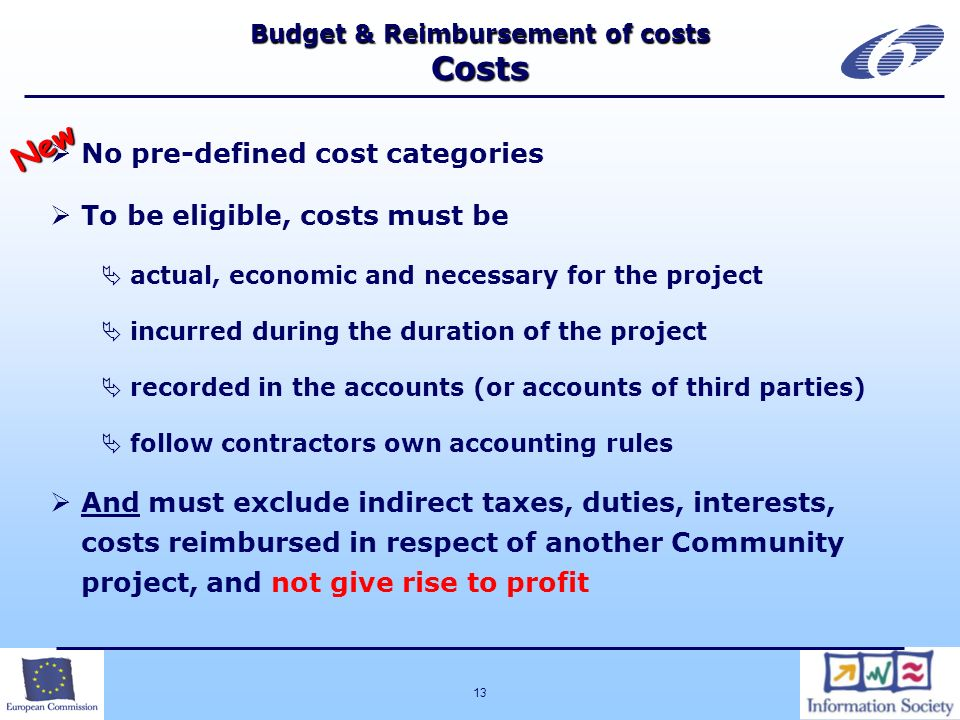 13 Budget & Reimbursement of costs Costs No pre-defined cost categories To be eligible, costs must be actual, economic and necessary for the project i